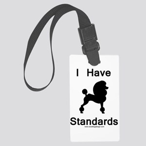 Poodle - I Have Standards Large Luggage Tag