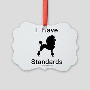 Poodle - I Have Standards Picture Ornament