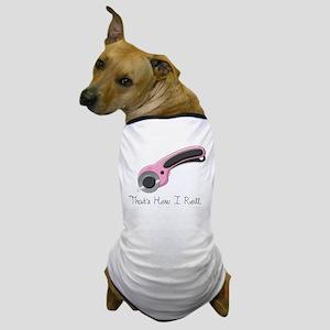 Thats How I Roll Dog T-Shirt