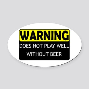 DoesNotPlayWellWithBeer.png Oval Car Magnet