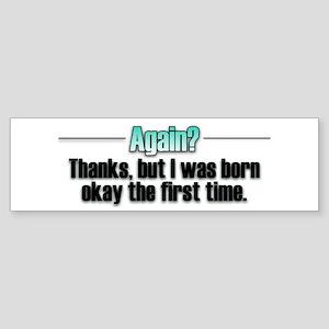 Born Again? No thanks. Bumper Sticker