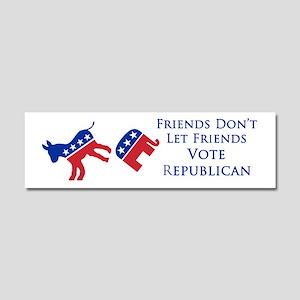 Don't Let Friends Vote Republican Car Magnet
