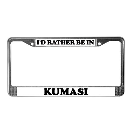 Rather be in Kumasi License Plate Frame