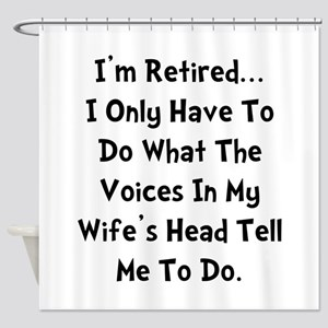 Retired Wife Voices Black Shower Curtain