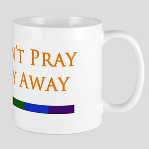 You Can't Pray The Gay Away Mug