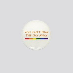 You Can't Pray The Gay Away Mini Button