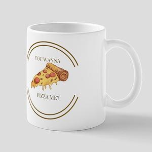 You Wanna Pizza Me? Mugs