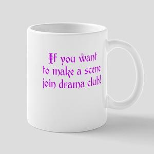 Drama Club - If you want to make a scene Mug