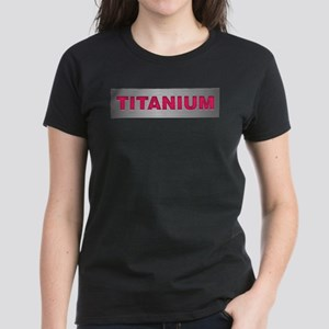 I am Titanium Women's Dark T-Shirt