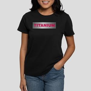 I am Titanium Women's Dark T-Shirt