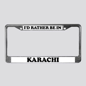 Rather be in Karachi License Plate Frame