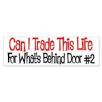 Can I Trade My Life Bumper Sticker