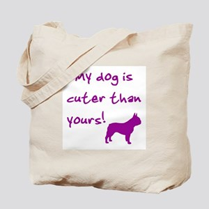 Cuter than yours (Frenchie) Tote Bag