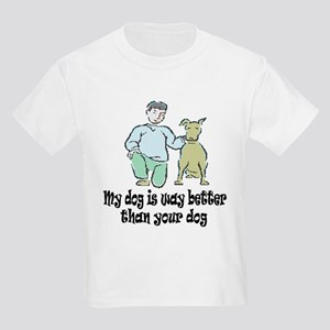 MY DOG IS BETTER THAN YOUR DO Kids T-Shirt