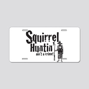 Squirrel Huntin aint a Crime! Aluminum License Pla