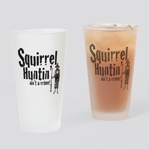 Squirrel Huntin aint a Crime! Drinking Glass