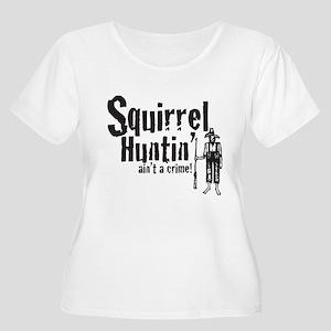 Squirrel Huntin aint a Crime! Women's Plus Size Sc