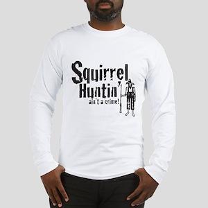 Squirrel Huntin aint a Crime! Long Sleeve T-Shirt