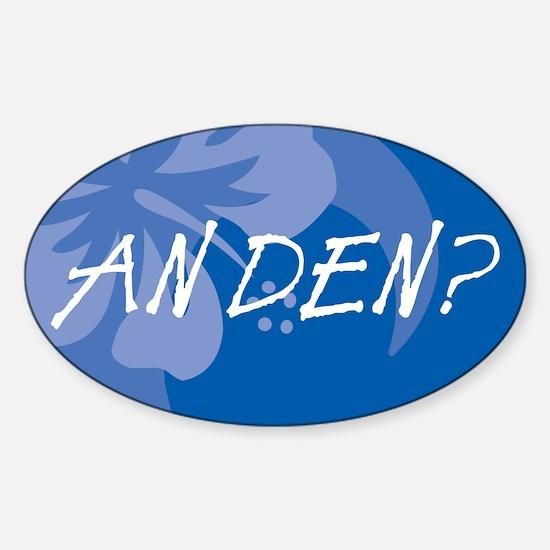 An Den? Sticker (Oval)