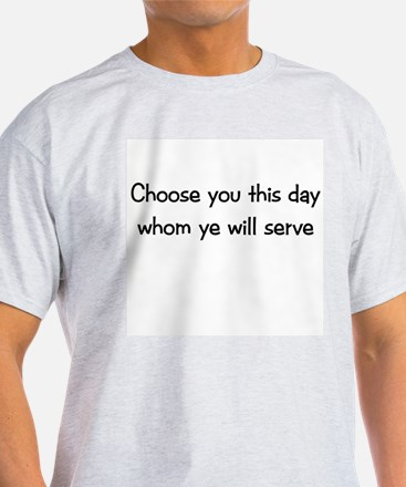 Choose you this day Ash Grey T-Shirt