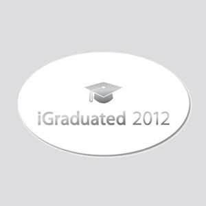 i Graduated 2012 20x12 Oval Wall Decal