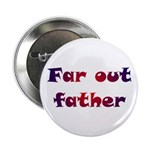 "Far Out Father 2.25"" Button"