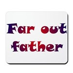 Far Out Father Mousepad