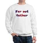Far Out Father Sweatshirt