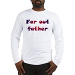 Far Out Father Long Sleeve T-Shirt
