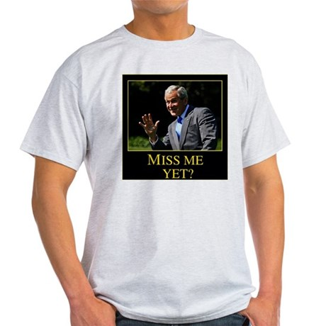 Miss Me Yet GW Bush 1 T-Shirt