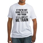 STFU and let me train Fitted T-Shirt