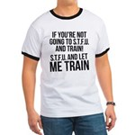 STFU and let me train Ringer T
