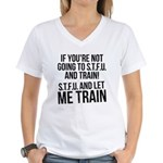 STFU and let me train Women's V-Neck T-Shirt
