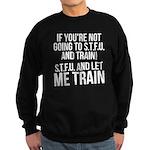 STFU and let me train Sweatshirt (dark)