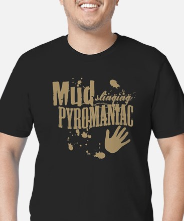 Mud Slinging Pyromaniac T