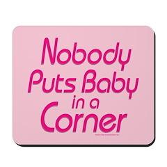 Nobody Puts Baby in a Corner Mousepad