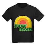Your Mom Kids Dark T-Shirt