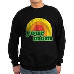 Your Mom Sweatshirt (dark)