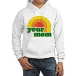 Your Mom Hooded Sweatshirt
