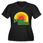 Your Mom Women's Plus Size V-Neck Dark T-Shirt