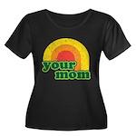 Your Mom Women's Plus Size Scoop Neck Dark T-Shirt