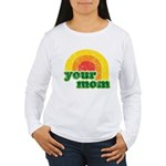 Your Mom Women's Long Sleeve T-Shirt