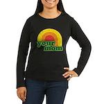 Your Mom Women's Long Sleeve Dark T-Shirt