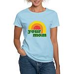 Your Mom Women's Light T-Shirt