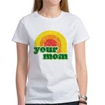 Your Mom Women's T-Shirt
