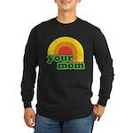 Your Mom Long Sleeve Dark T-Shirt