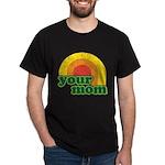 Your Mom Dark T-Shirt