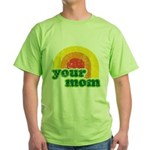 Your Mom Green T-Shirt
