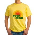 Your Mom Yellow T-Shirt