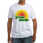Your Mom Fitted T-Shirt